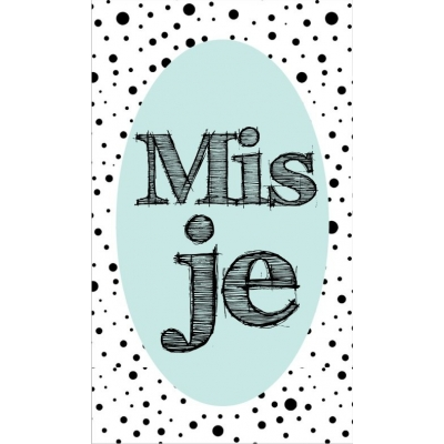 71.Klein bedank kaartje met tekst ''mis je'' 5 bij 8.5 cm.